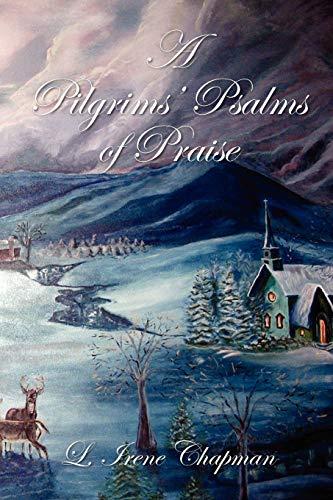 A Pilgrims Psalms of Praise: L Irene Chapman