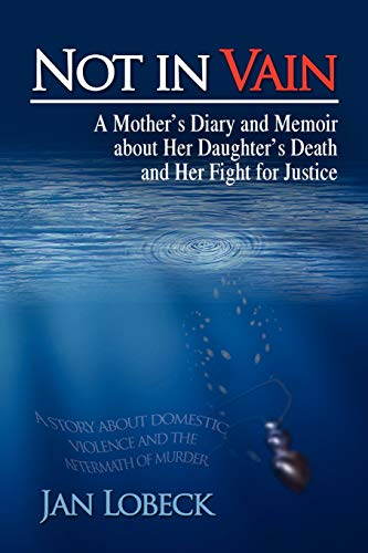 9781436388337: Not in Vain: A Mother's Diary and Memoir about Her Daughter's Death and Her Fight for Justice