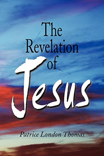 The Revelation of Jesus: Patrice London Thomas