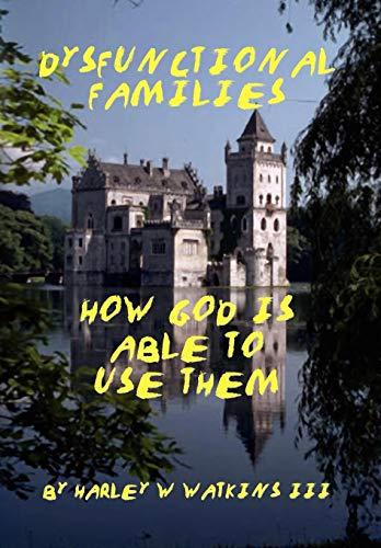 Dysfunctional Families: HARLEY W III WATKINS