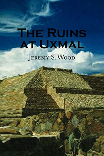 The Ruins at Uxmal: Jeremy S Wood