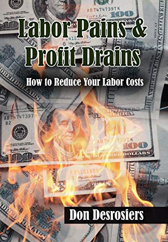 Labor Pains Profits Drains: Don Desrosiers