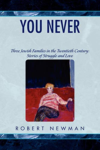 You Never Know: Three Jewish Families in the Twentieth Century: Stories of Struggle and Love (143639063X) by Newman, Robert