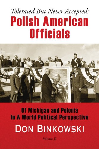 Tolerated But Never Accepted Volume II: Polish American Officials Of Michigan and Polonia In A World Political Perspective Volume II (9781436390927) by Binkowski, Don