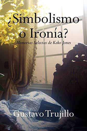 9781436393232: ¿Simbolismo o Ironía?: Memorias Selectas de Keko Jones (Spanish Edition)