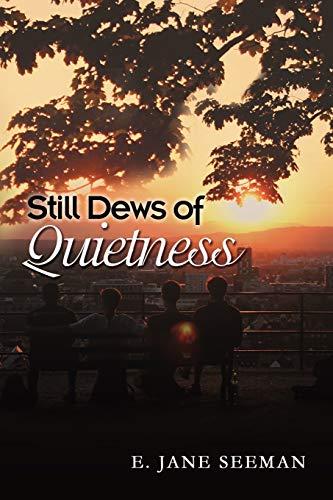 Still Dews of Quietness: E Jane Seeman