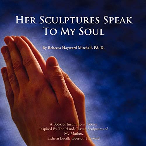 Her Sculptures Speak to My Soul: Rebecca Hayward Mitchell Ed. D.