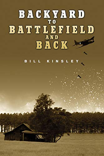 BACKYARD to BATTLEFIELD and BACK: Bill Kinsley