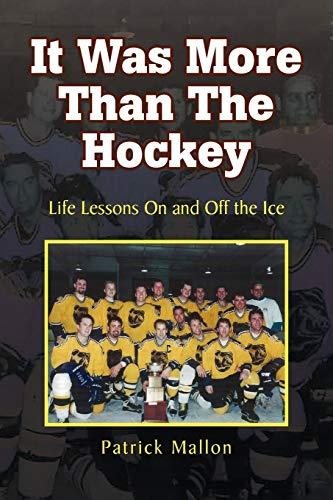 9781436397407: It Was More Than The Hockey: Life Lessons On and Off the Ice