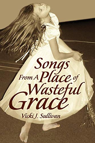 9781436398145: Songs from a Place of Wasteful Grace