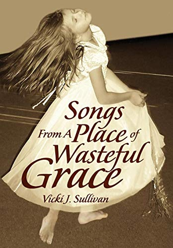 9781436398152: Songs from a Place of Wasteful Grace