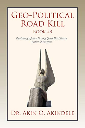9781436399821: Geo-Political Road Kill Book #8: Revisiting Africa's Failing Quest For Liberty, Justice & Progress
