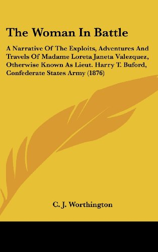 9781436500081: The Woman in Battle: A Narrative of the Exploits, Adventures and Travels of Madame Loreta Janeta Valezquez, Otherwise Known as Lieut. Harry