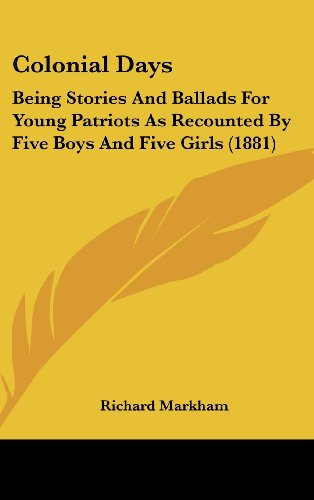9781436500142: Colonial Days: Being Stories and Ballads for Young Patriots as Recounted by Five Boys and Five Girls (1881)