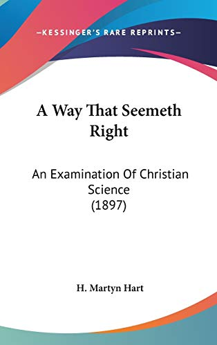 9781436502061: A Way That Seemeth Right: An Examination Of Christian Science (1897)