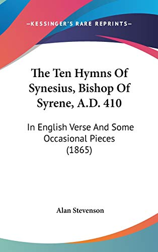 9781436503518: The Ten Hymns Of Synesius, Bishop Of Syrene, A.D. 410: In English Verse And Some Occasional Pieces (1865)