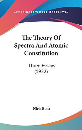 9781436503686: The Theory Of Spectra And Atomic Constitution: Three Essays (1922)