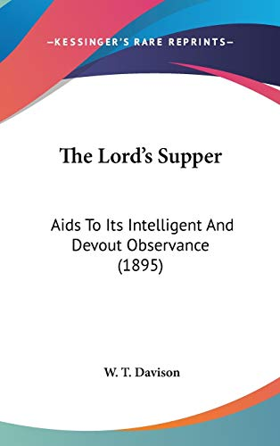 The Lord's Supper: Aids To Its Intelligent And Devout Observance.: DAVISON, W T.