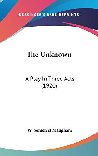 9781436508551: The Unknown: A Play In Three Acts (1920)