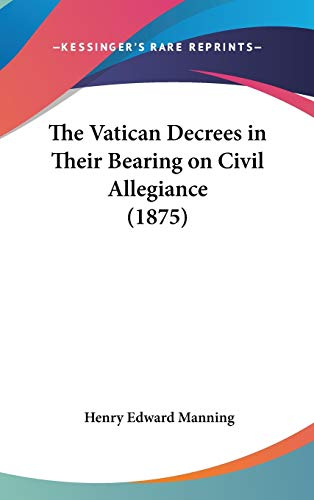 9781436508599: The Vatican Decrees in Their Bearing on Civil Allegiance (1875)