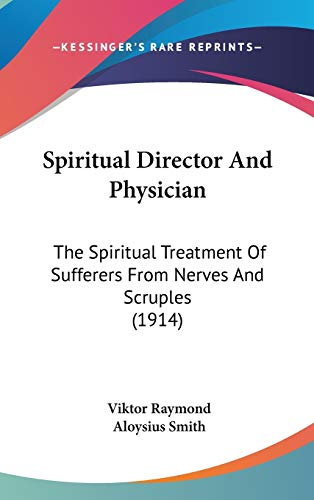 9781436510257: Spiritual Director And Physician: The Spiritual Treatment Of Sufferers From Nerves And Scruples (1914)
