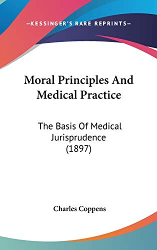 9781436513562: Moral Principles And Medical Practice: The Basis Of Medical Jurisprudence (1897)