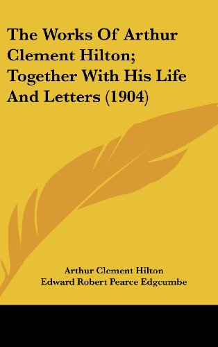 9781436515542: The Works Of Arthur Clement Hilton; Together With His Life And Letters (1904)