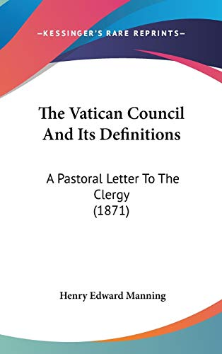 9781436517454: The Vatican Council And Its Definitions: A Pastoral Letter To The Clergy (1871)