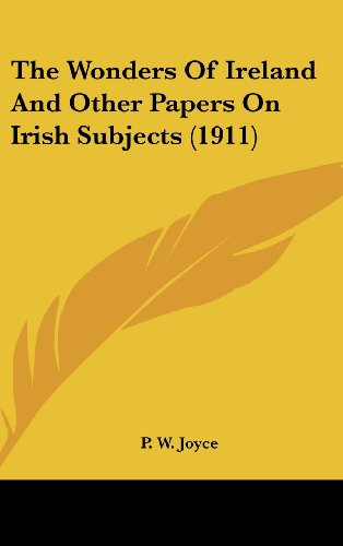 9781436517560: The Wonders of Ireland and Other Papers on Irish Subjects (1911)