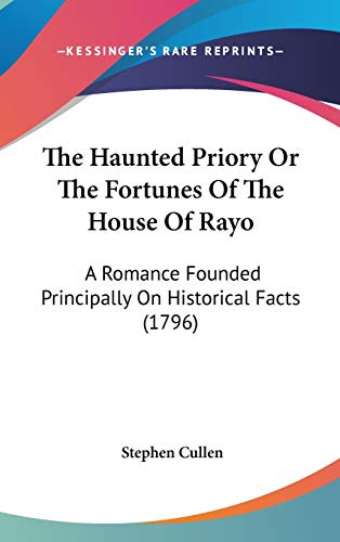 9781436518710: The Haunted Priory Or The Fortunes Of The House Of Rayo: A Romance Founded Principally On Historical Facts (1796)