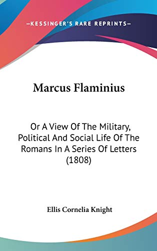 9781436519991: Marcus Flaminius: Or A View Of The Military, Political And Social Life Of The Romans In A Series Of Letters (1808)