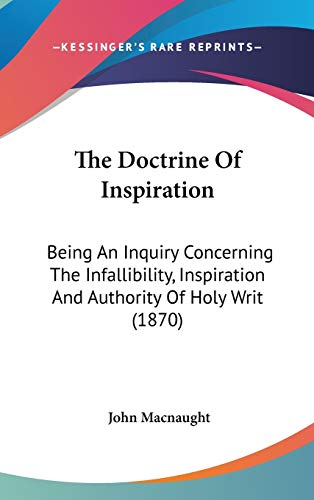 9781436521079: The Doctrine Of Inspiration: Being An Inquiry Concerning The Infallibility, Inspiration And Authority Of Holy Writ (1870)