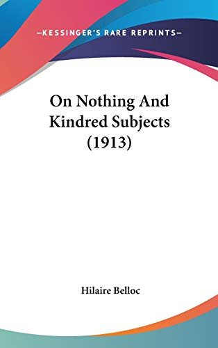 On Nothing And Kindred Subjects (1913) (1436522439) by Hilaire Belloc