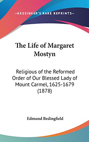 9781436523134: The Life of Margaret Mostyn: Religious of the Reformed Order of Our Blessed Lady of Mount Carmel, 1625-1679 (1878)