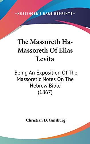 9781436524377: The Massoreth Ha-Massoreth Of Elias Levita: Being An Exposition Of The Massoretic Notes On The Hebrew Bible (1867)