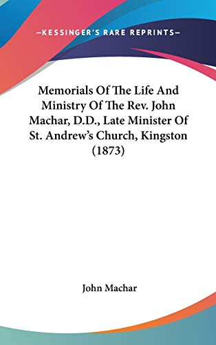 9781436526340: Memorials Of The Life And Ministry Of The Rev. John Machar, D.D., Late Minister Of St. Andrew's Church, Kingston (1873)