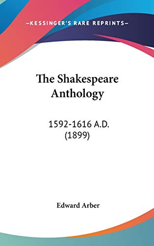 9781436528047: The Shakespeare Anthology: 1592-1616 A.D. (1899)