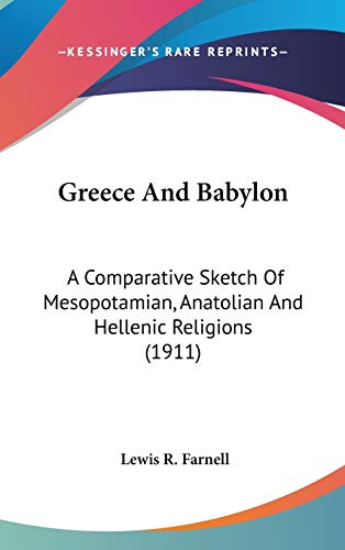 9781436528528: Greece And Babylon: A Comparative Sketch Of Mesopotamian, Anatolian And Hellenic Religions (1911)