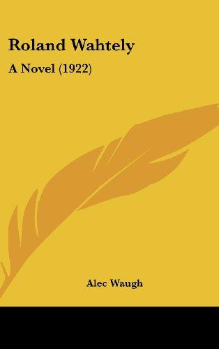 9781436531481: Roland Wahtely: A Novel (1922)