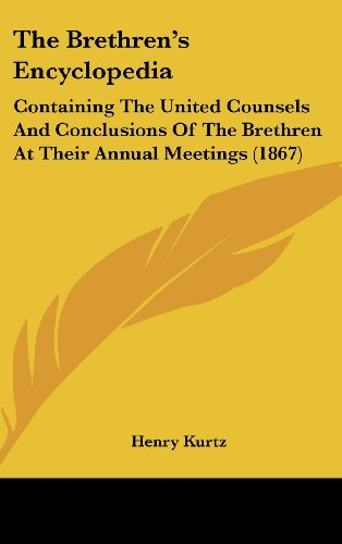 9781436532235: The Brethren's Encyclopedia: Containing The United Counsels And Conclusions Of The Brethren At Their Annual Meetings (1867)