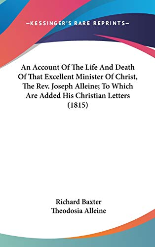 9781436536899: An Account Of The Life And Death Of That Excellent Minister Of Christ, The Rev. Joseph Alleine; To Which Are Added His Christian Letters (1815)