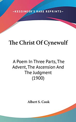 9781436537445: The Christ of Cynewulf: A Poem in Three Parts, the Advent, the Ascension and the Judgment