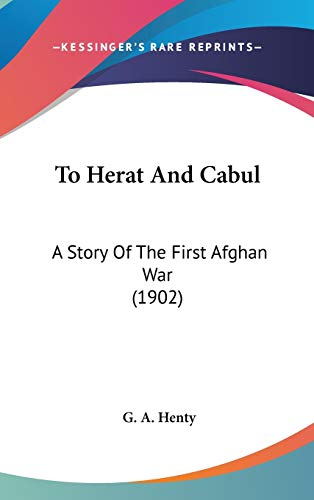 9781436537902: To Herat And Cabul: A Story Of The First Afghan War (1902)