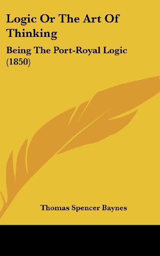 9781436538244: Logic Or The Art Of Thinking: Being The Port-Royal Logic (1850)