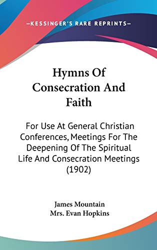 9781436540971: Hymns Of Consecration And Faith: For Use At General Christian Conferences, Meetings For The Deepening Of The Spiritual Life And Consecration Meetings (1902)