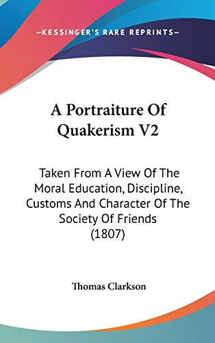 9781436541275: A Portraiture Of Quakerism V2: Taken From A View Of The Moral Education, Discipline, Customs And Character Of The Society Of Friends (1807)