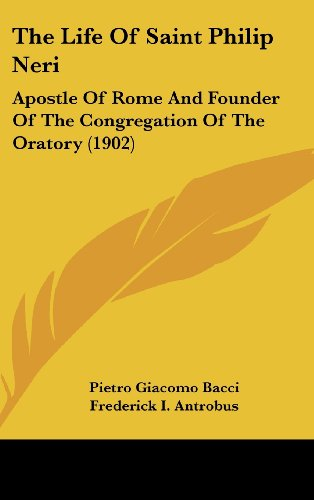 9781436541398: The Life Of Saint Philip Neri: Apostle Of Rome And Founder Of The Congregation Of The Oratory (1902)