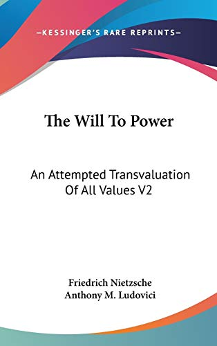 9781436542111: The Will To Power: An Attempted Transvaluation Of All Values V2: Books Three And Four (1910)