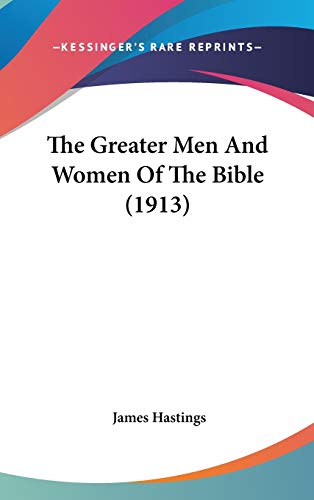 9781436542203: The Greater Men And Women Of The Bible (1913)