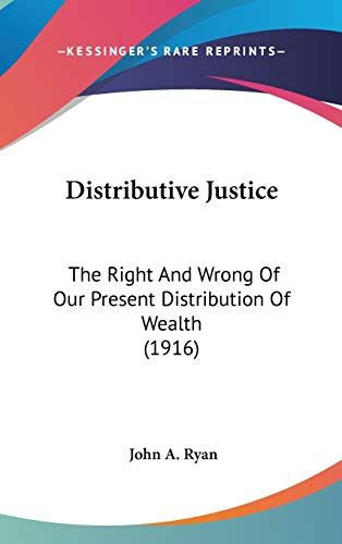 9781436542777: Distributive Justice: The Right And Wrong Of Our Present Distribution Of Wealth (1916)